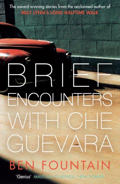 Ben Fountain - Brief encounters with Che Guevara
