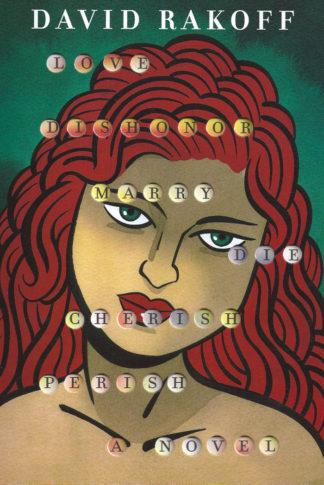 Love,Dishonor,Marry,Die,Cherish,Perish-David Rakoff