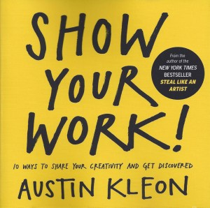 Show Your Work!-Austin Kleon