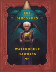 The Dinosaurs of Waterhouse Hawkins-Barbara Kerley and Brian Selznick
