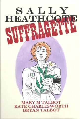 Sally Heathcote Suffragette-Mary M Talbot Kate Charlesworth Bryan Talbot