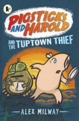 Pigsticks and Harold and the Tuptown Thief-Alex Milway