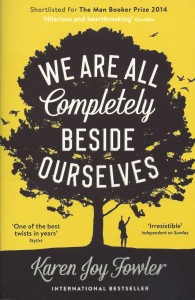 We Are All Completely Beside Ourselves – Karen Joy Fowler