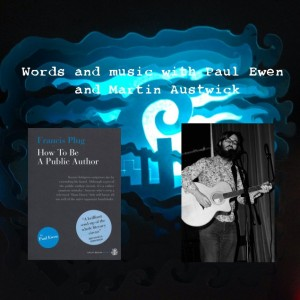 Words and Music with Paul Ewen and Martin Austwick