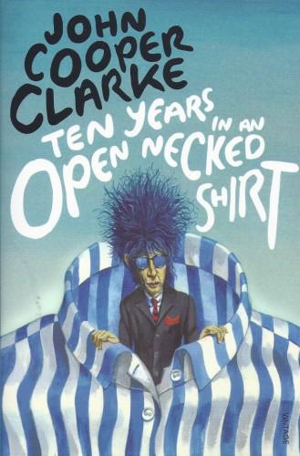 Ten Years in an Open Necked Shirt-John Cooper Clarke