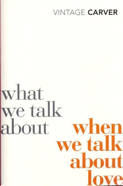 What We Talk About When We Talk About Love.-Raymond Carver