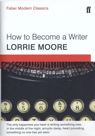 How to Become a Writer-Lorrie Moore