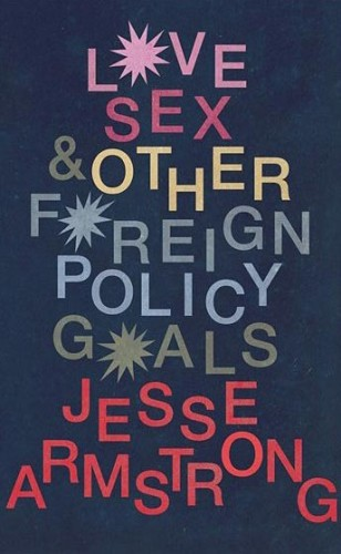 Love sex & other foreign policy goals - Jesse Armstrong