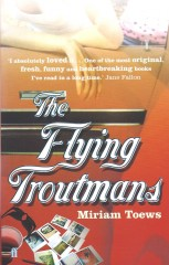 The Flying Troutmans-Miriam Toews