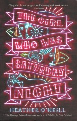 The Girl Who Was Saturday Night-Heather O'Neill