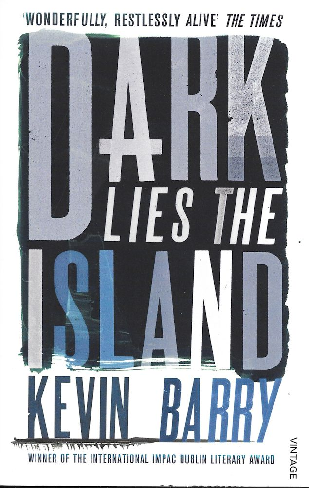 Dark Lies the Island-Kevin Barry