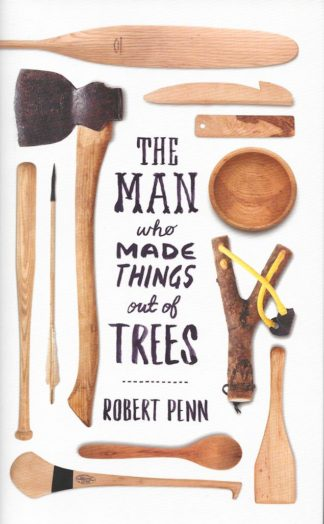 The Man Who Made Things Out of Trees-Robert Penn