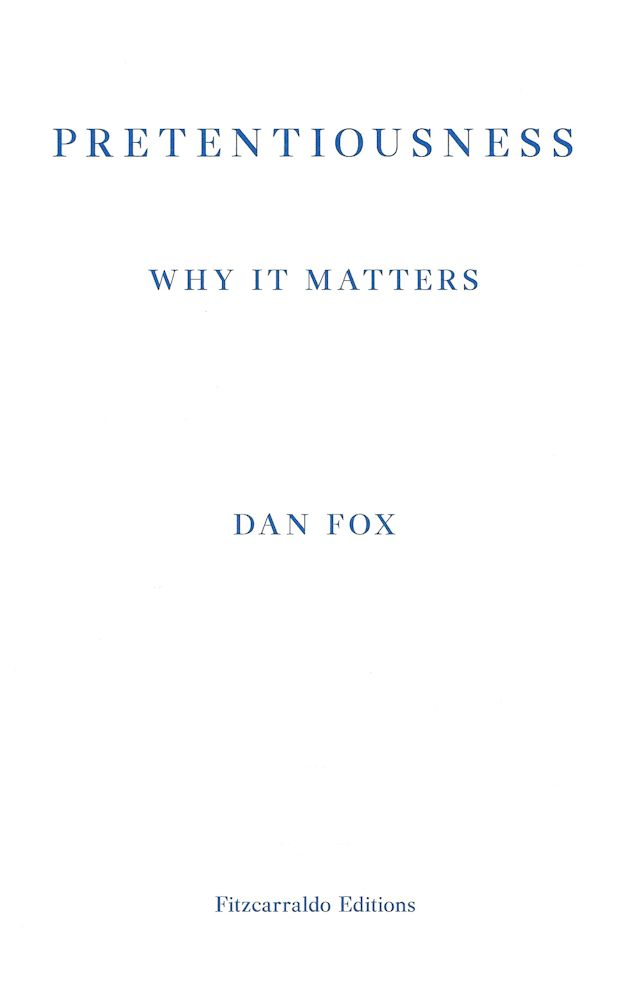 Pretentiousness Why it Matters-Dan Fox