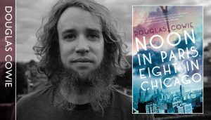 Douglas Cowie -  Noon in Paris, Eight in Chicago @ The Bookseller Crow | London | United Kingdom
