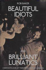 beautiful-idiots-and-brilliant-lunatics-Rob Baker