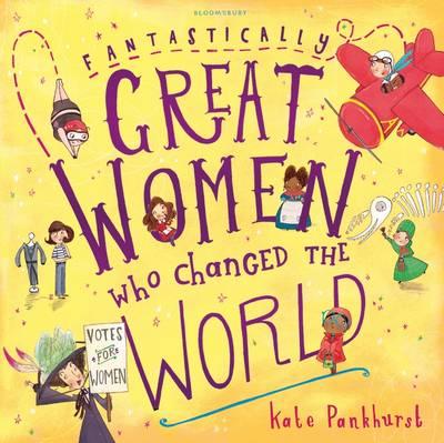 Fantastically Great Women Who Changed The World-Kate Pankhurst