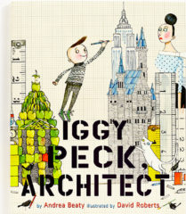 Iggy Peck Architect-Andrea Beaty David Roberts