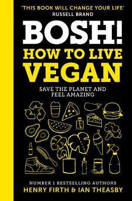 Bosh! How to Live Vegan-Henry Firth, Ian Theasby