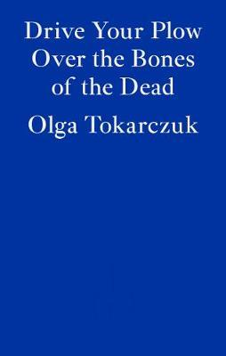 Drive your Plow Over The Bones Of The Dead-Olga Tokarczuk