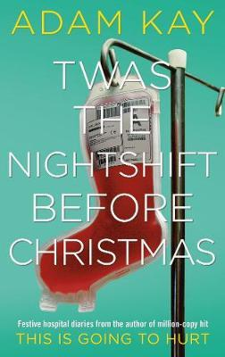 Twas the Nightshift before Christmas-Adam Kay