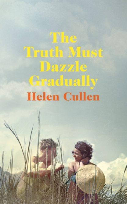 The Truth Must Dazzle Gradually-Helen Cullen