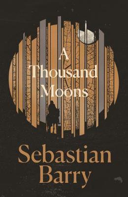 A Thousand Moons-Sebastian Barry