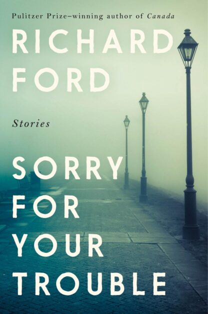 Sorry For Your Trouble-Richard Ford