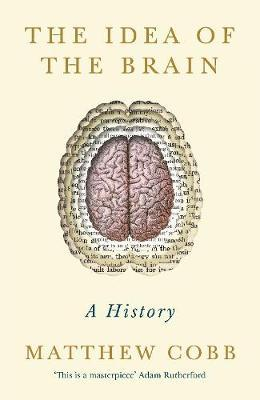The Idea of The Brain-Matthew Cobb
