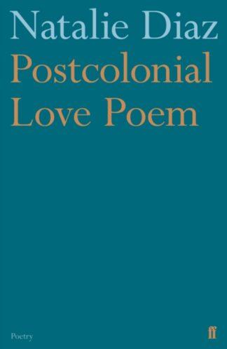 Postcolonial Love Poem-Natalie Diaz