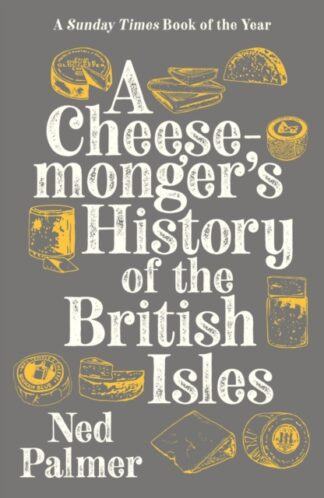 A Cheesemongers History of the british Isles-Ned Palmer