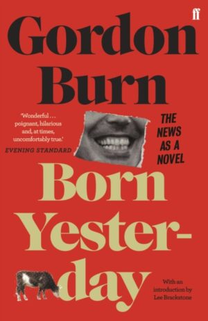 Born Yesterday – Gordon Burn