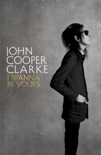 I wanna Be Yours-John Cooper Clarke