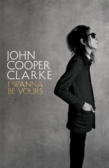 I wanna Be Yours-John Cooper Clarke