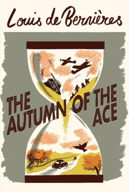 The Autumn Of The Ace-Louis de Bernieres