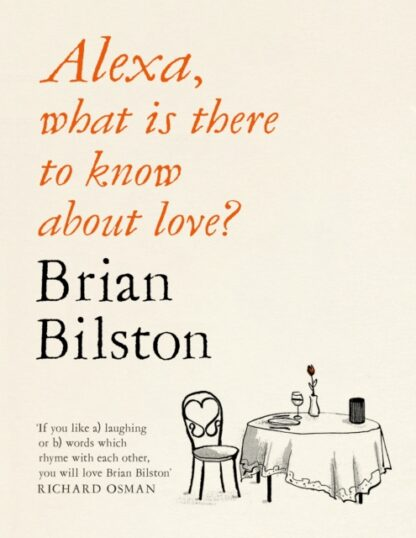 Alexa What Is There To Know About Love - Brian Bilston