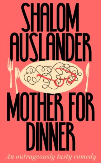 Mother For Dinner - Shalom Auslander