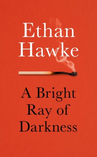 A Bright Ray Of Darkness-Ethan Hawke