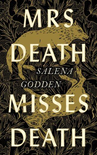 Mrs Death Misses Death-Salena Godden