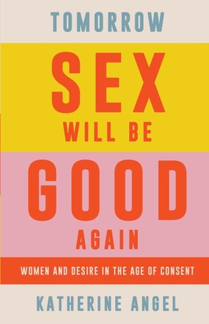 Tomorrow Sex Will Be Good Again-Katherine Angel