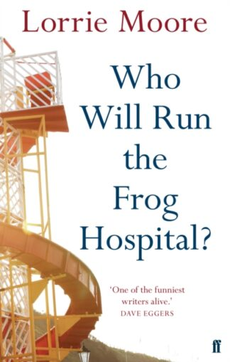 Who Will Run The Frog Hospital-Lorrie Moore