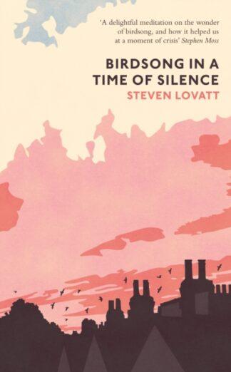 Birdsong In A Time Of Silence-Steven Lovatt