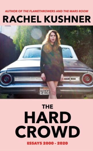 The Hard Crowd-Rachel Kushner