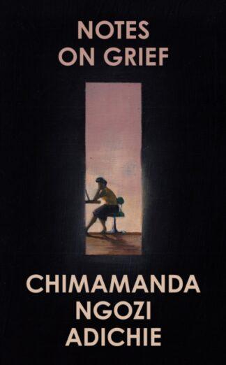 Notes On Grief-Chimananda Ngozi Adichie