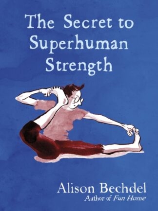 The Secret To Superhuman Strength-Alison Bechdel