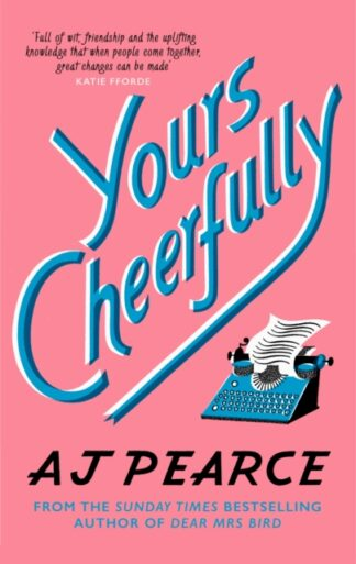 Yours Cheerfully- A J Pearce