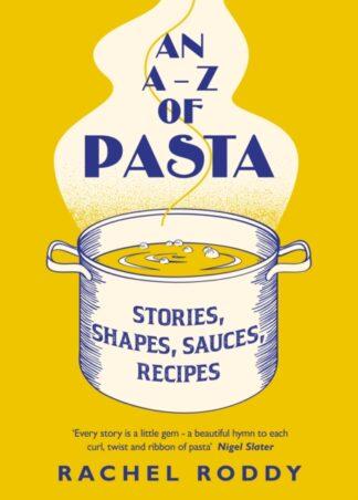 An A - Z of Pasta-Rachel Roddy