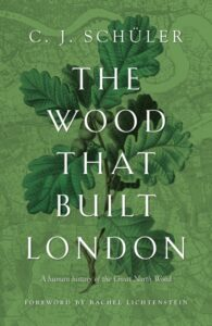 The Wood That Built London-C J Schüler